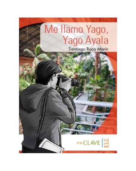 Me llamo Yago, Yago Ayala (A1-A2) [Colección Yago Ayala]