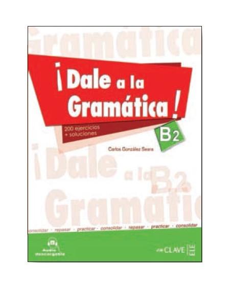¡Dale a la gramática! B2