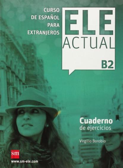 ELE ACTUAL B2 Cuaderno de ejercicios +CD