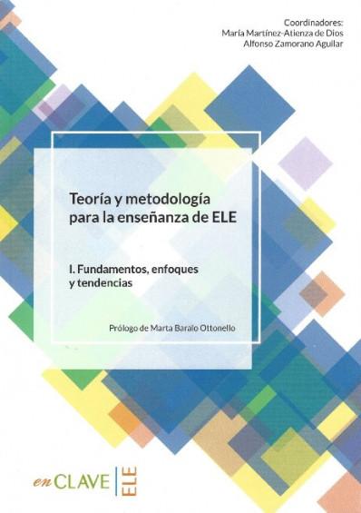 Teoría y metodología para la enseñanza de ELE I. Fundamentos, enfoques y tendencias