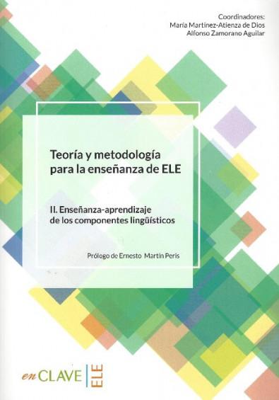 Teoría y metodología para la enseñanza de ELE II. Enseñanza-aprendizaje de los componentes lingüísticos