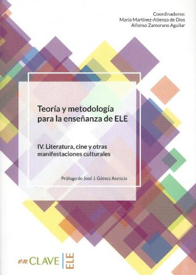Teoría y metodología para la enseñanza de ELE IV. Literatura, cine y otras manifestaciones culturales