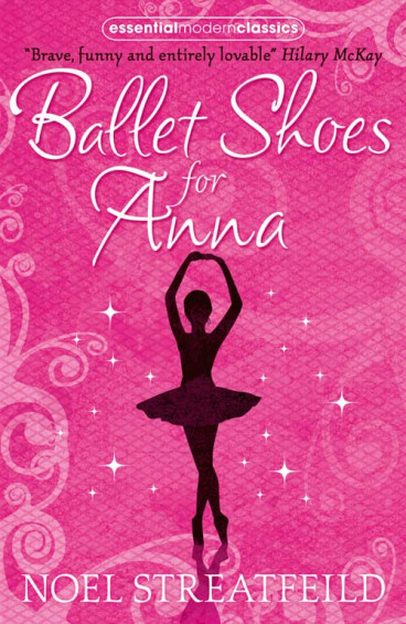 Ballet Shoes for Anna (Essential Modern Classics)
