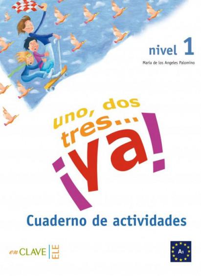 Uno, dos, tres... ¡ya! 1 - Cuaderno de actividades