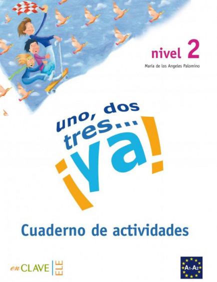 Uno, dos, tres... ¡ya! 2 - Cuaderno de actividades